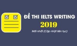 Trọn bộ đề thi IELTS Writing 2019 mới nhất (Cập nhật liên tục)