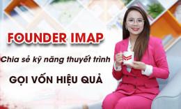 [Vnexpress] Founder IMAP chia sẻ kỹ năng thuyết trình gọi vốn hiệu quả