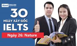 Ngày 26: Nature (Từ vựng Band 7.5 IELTS theo chủ đề)