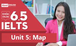 Unit 5: Map (Khóa 6.5 IELTS Writing & Speaking online)