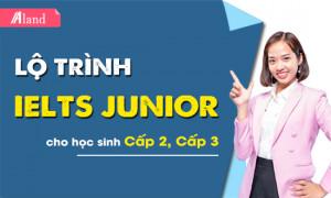 Lộ trình học IELTS Junior cho học sinh Cấp 2, Cấp 3 - Cam kết đầu ra 7.0 IELTS