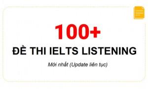 Trọn bộ 100+ đề thi IELTS Listening mới nhất (Update liên tục)