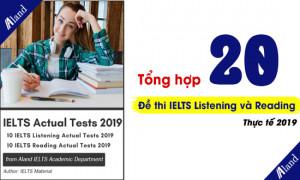 Tổng hợp 20 đề thi IELTS Listening và Reading thực tế 2020