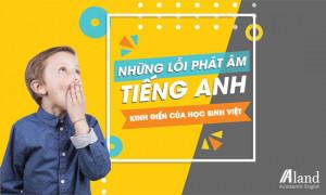 6 Lỗi phát âm tiếng Anh kinh điển của học sinh Việt