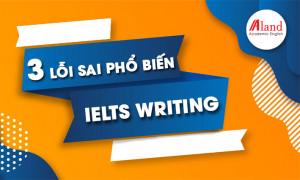Những lỗi sai phổ biến khi luyện thi IELTS Writing