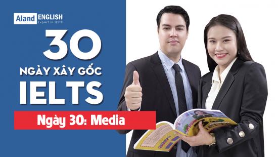 Ngày 30: Media (Từ vựng band 7.5 IELTS theo chủ đề)
